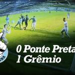 Saideira – Brasileirão – Ponte Preta 0x1 Grêmio