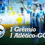 Saideira – Brasileirão – Grêmio 1 x 1 Atlético-GO